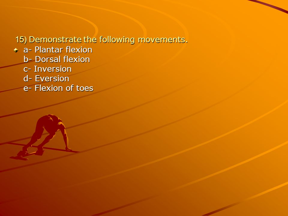 15) Demonstrate the following movements.
