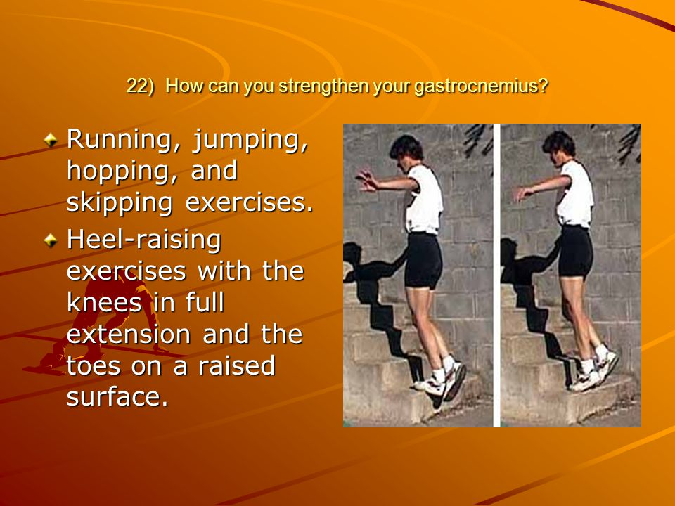 22) How can you strengthen your gastrocnemius