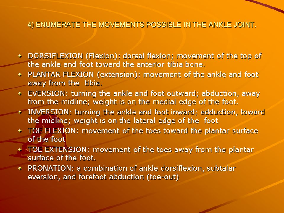 4) ENUMERATE THE MOVEMENTS POSSIBLE IN THE ANKLE JOINT.