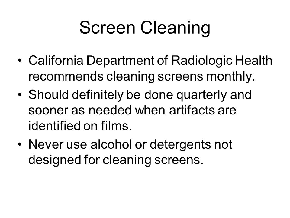 Screen Cleaning California Department of Radiologic Health recommends cleaning screens monthly.