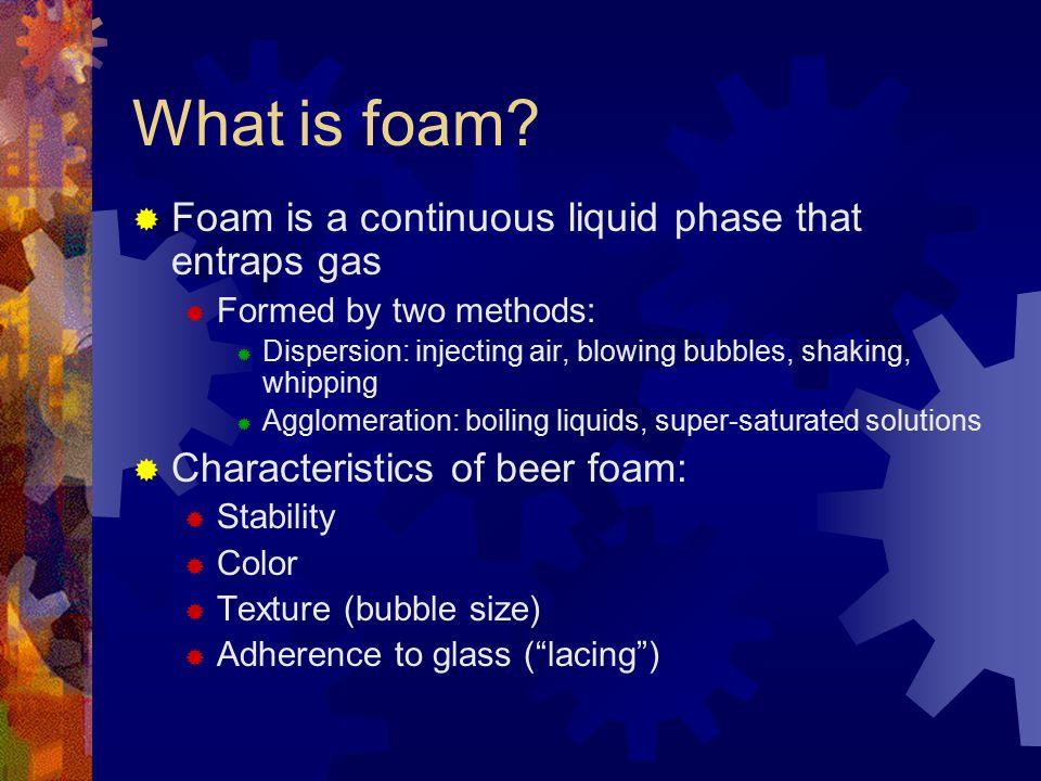 What is foam Foam is a continuous liquid phase that entraps gas