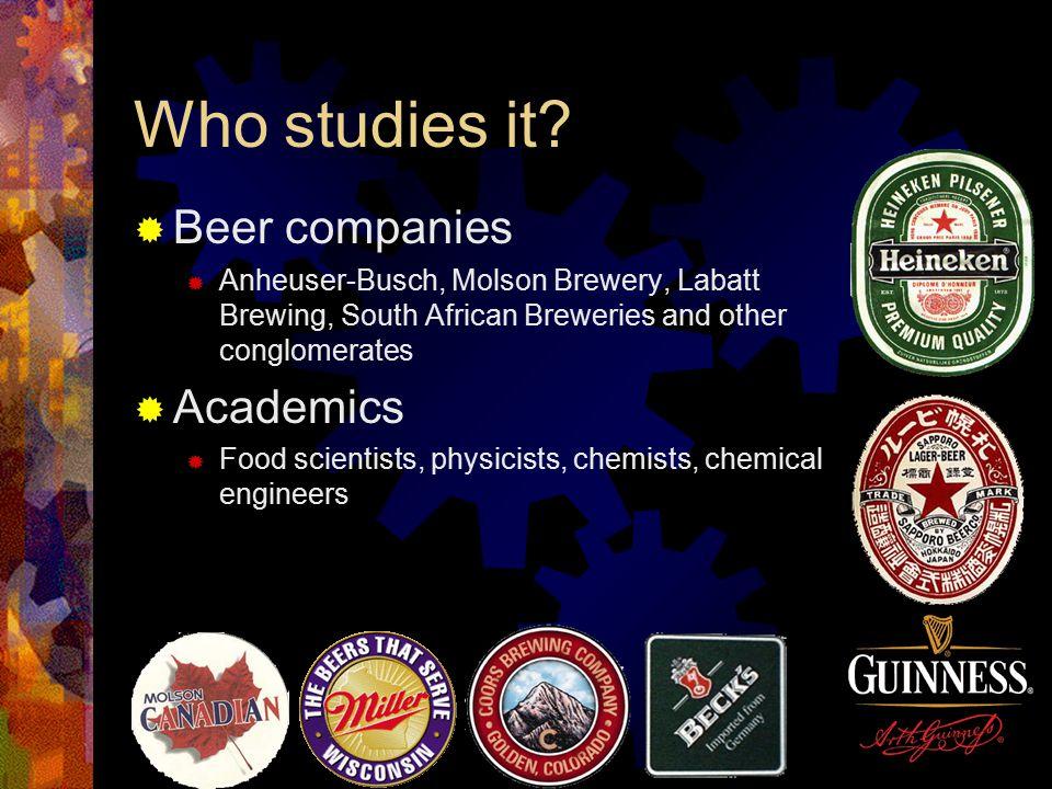 Who studies it Beer companies Academics