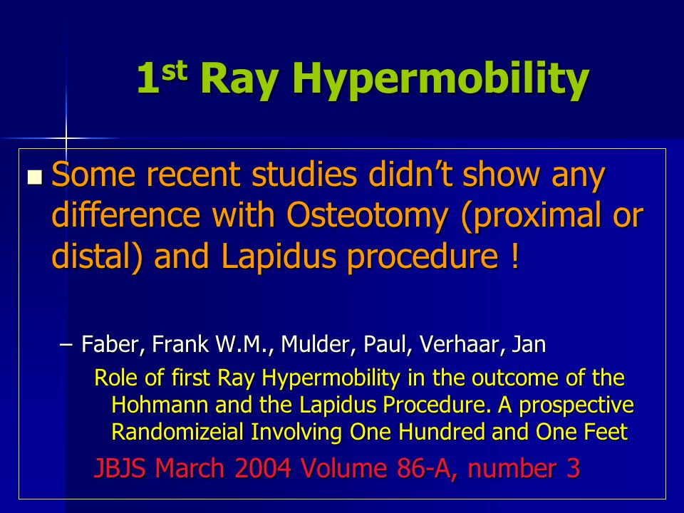 1st Ray Hypermobility Some recent studies didn't show any difference with Osteotomy (proximal or distal) and Lapidus procedure !