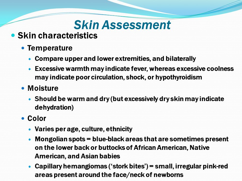 Skin Assessment Skin characteristics Temperature Moisture Color
