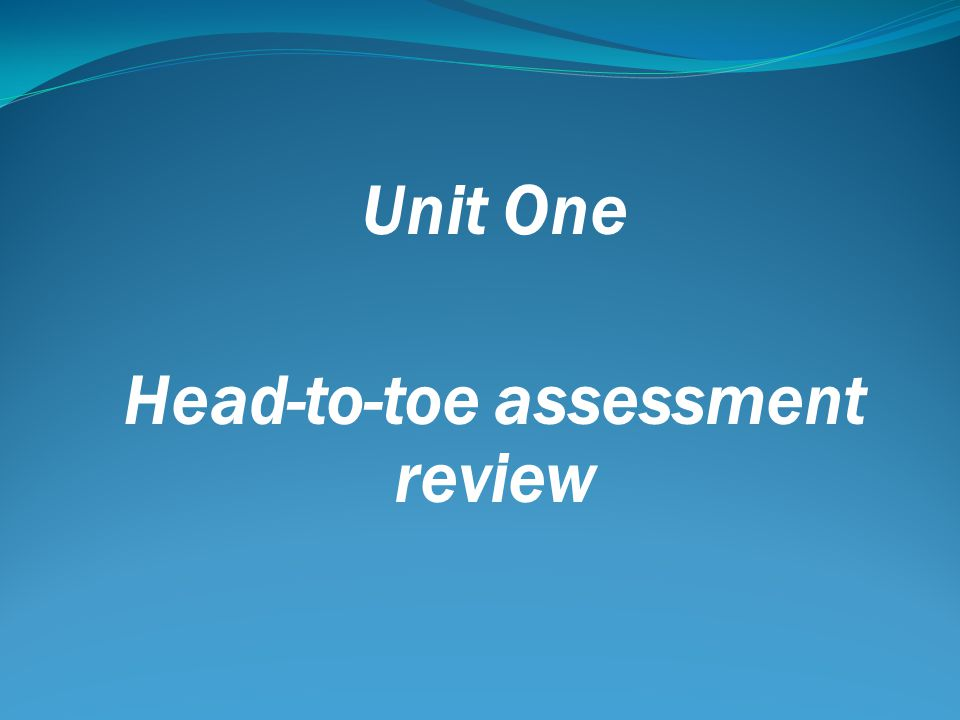 Unit One Head-to-toe assessment review