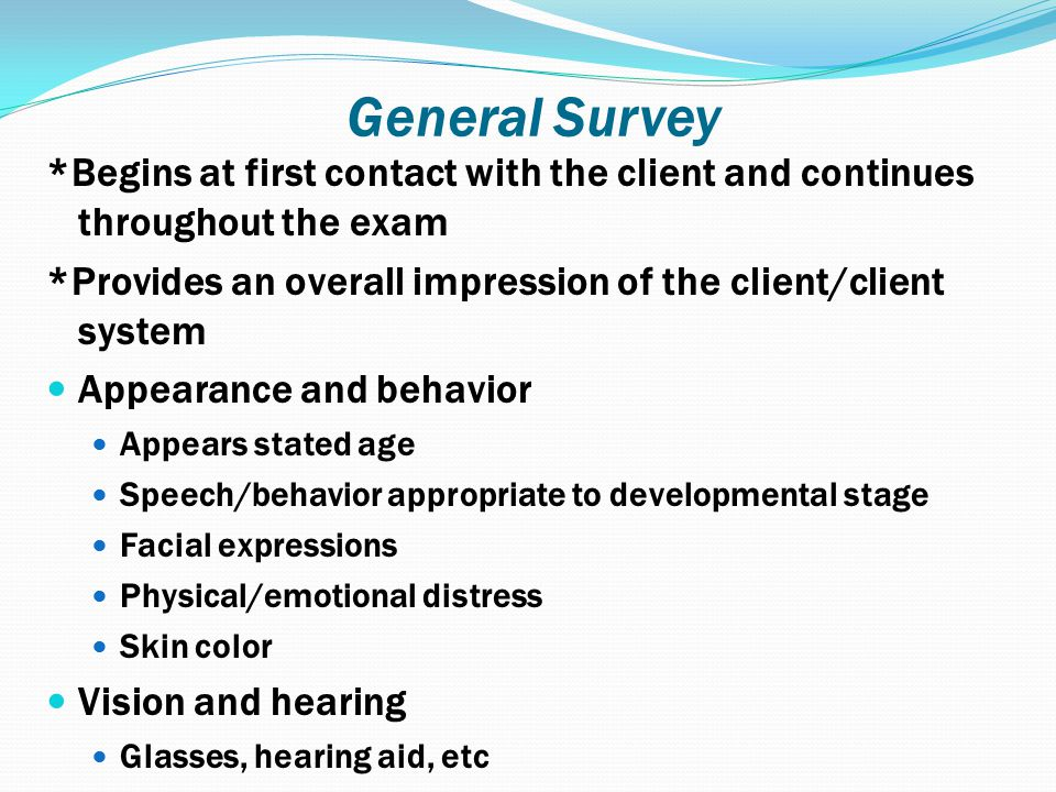 General Survey *Begins at first contact with the client and continues throughout the exam.
