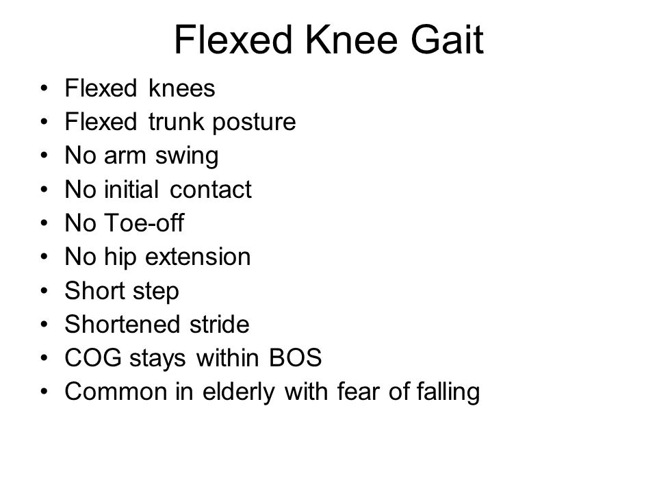 Flexed Knee Gait Flexed knees Flexed trunk posture No arm swing