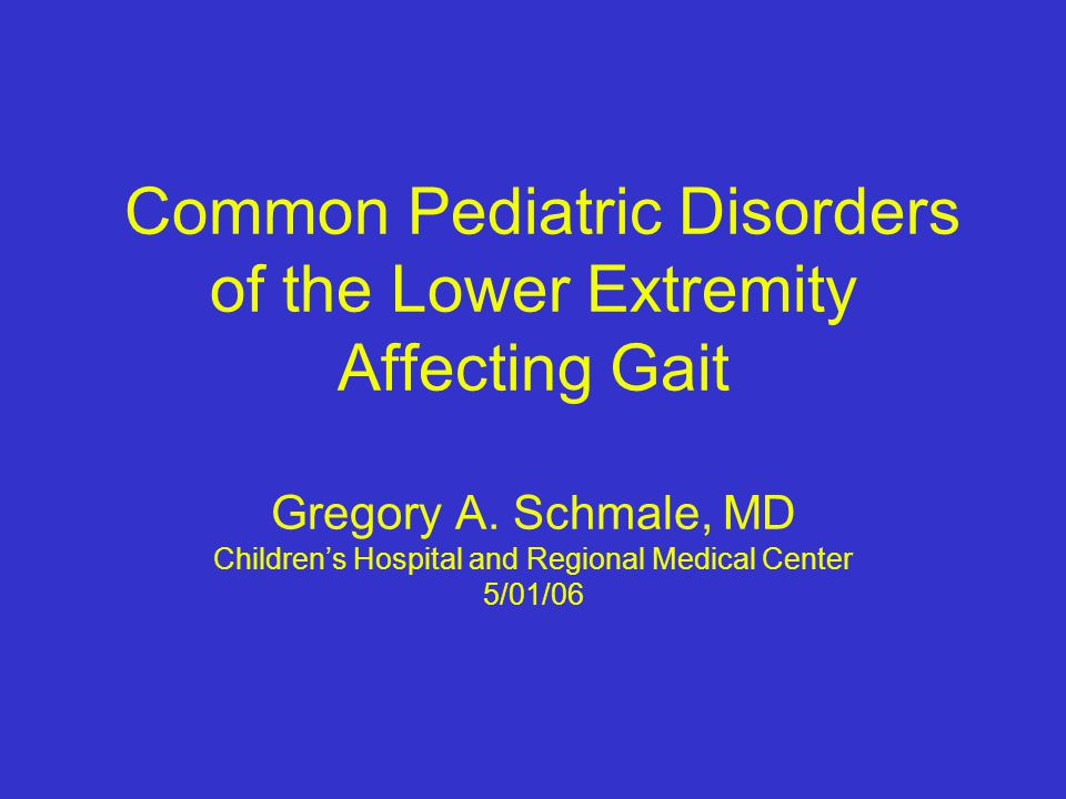 Common Pediatric Disorders of the Lower Extremity Affecting Gait Gregory A.