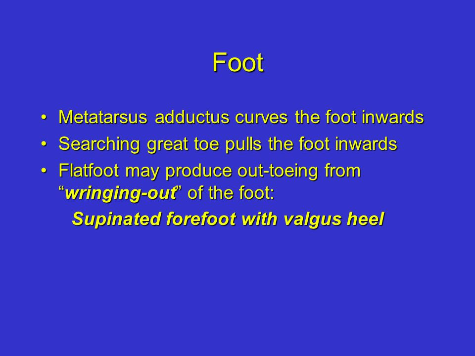 Foot Metatarsus adductus curves the foot inwards