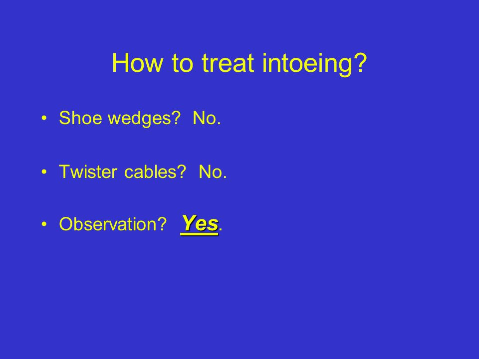 How to treat intoeing Shoe wedges No. Twister cables No.