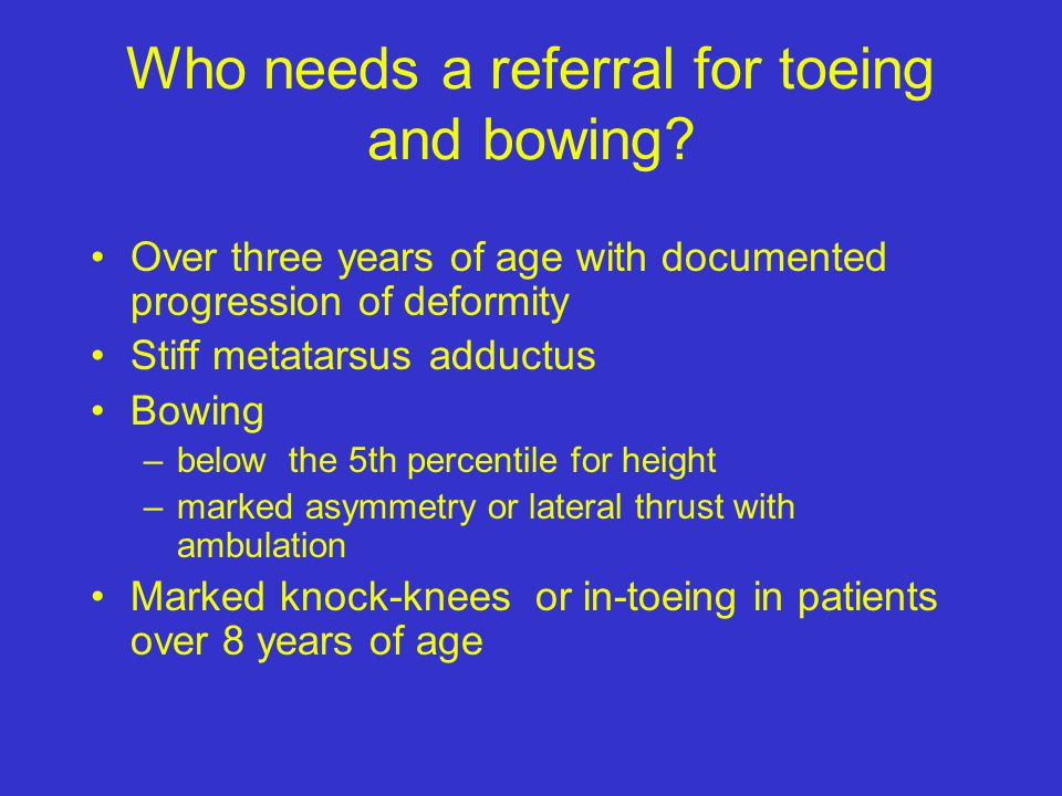 Who needs a referral for toeing and bowing
