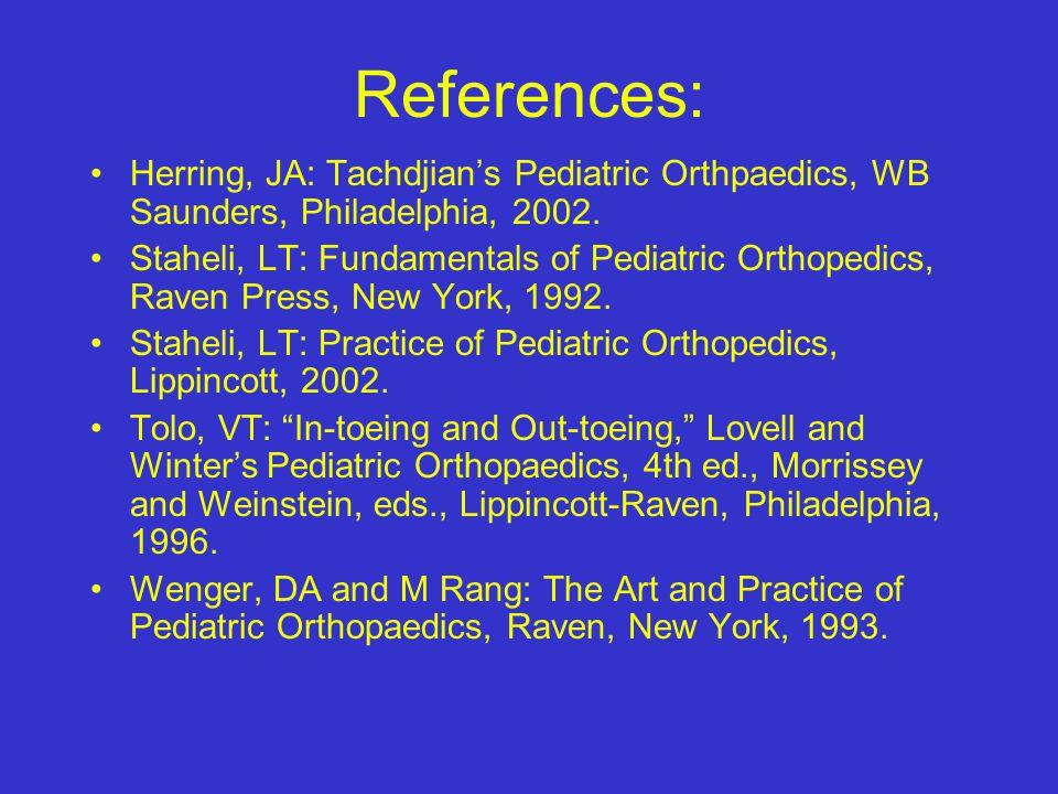 References: Herring, JA: Tachdjian's Pediatric Orthpaedics, WB Saunders, Philadelphia, 2002.