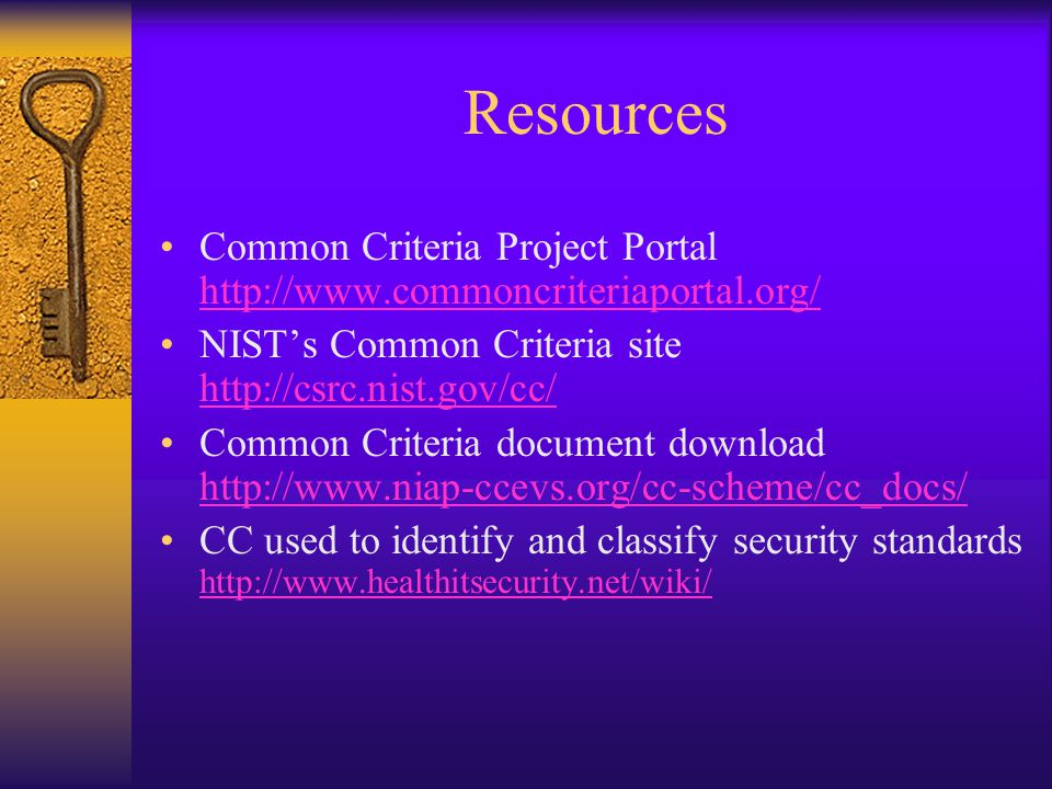 Resources Common Criteria Project Portal http://www.commoncriteriaportal.org/ NIST's Common Criteria site http://csrc.nist.gov/cc/