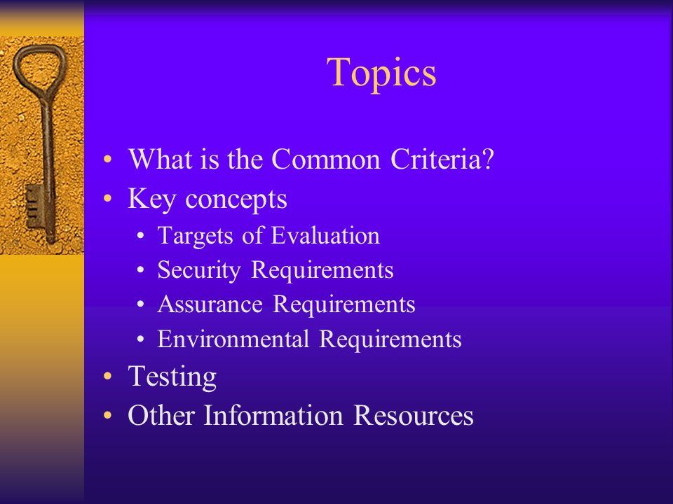 Topics What is the Common Criteria Key concepts Testing