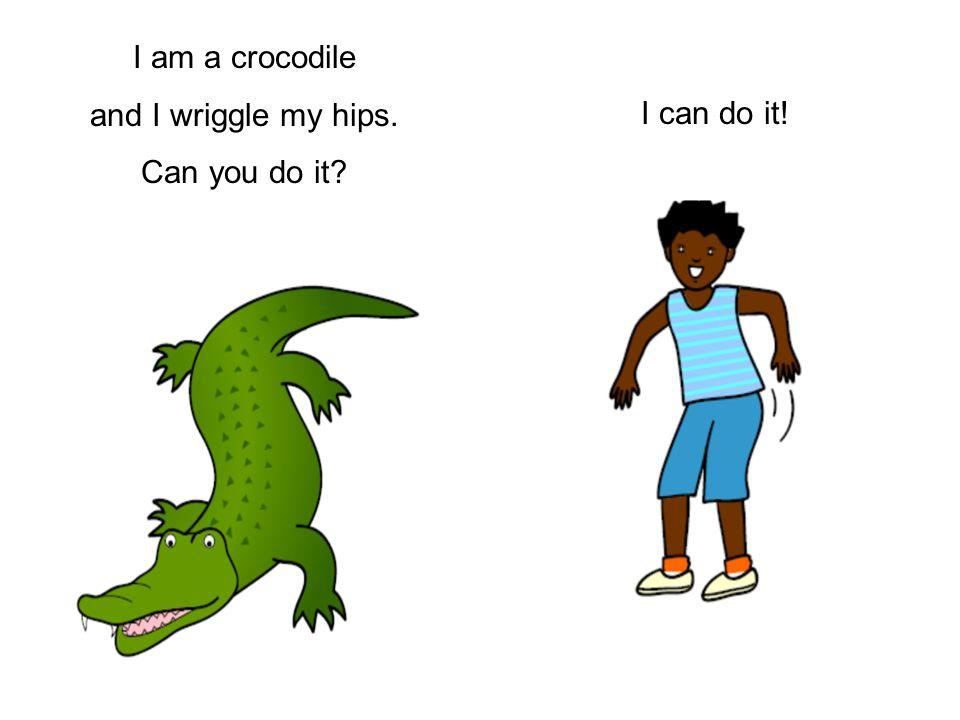 I am a crocodile and I wriggle my hips. Can you do it I can do it!