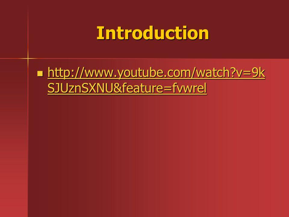 Introduction http://www.youtube.com/watch v=9kSJUznSXNU&feature=fvwrel