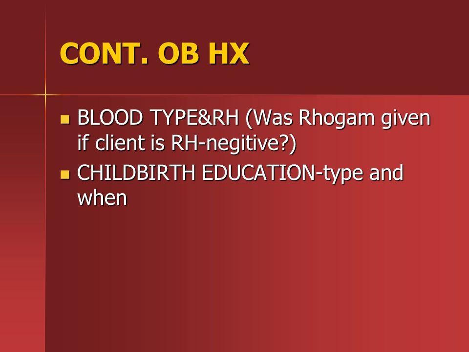 CONT. OB HX BLOOD TYPE&RH (Was Rhogam given if client is RH-negitive )