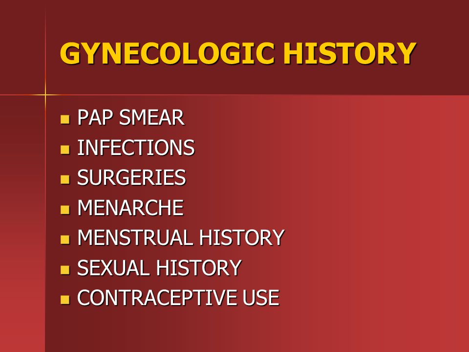 GYNECOLOGIC HISTORY PAP SMEAR INFECTIONS SURGERIES MENARCHE