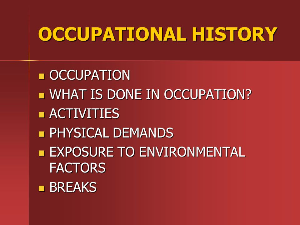 OCCUPATIONAL HISTORY OCCUPATION WHAT IS DONE IN OCCUPATION ACTIVITIES