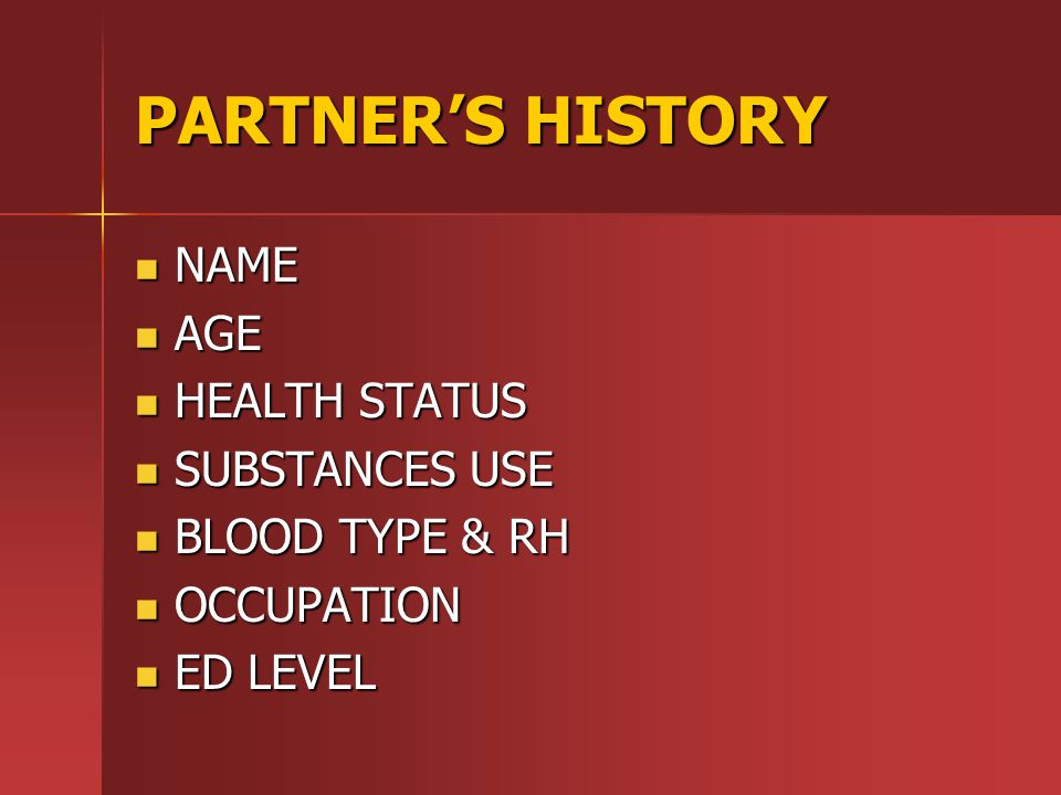 PARTNER'S HISTORY NAME AGE HEALTH STATUS SUBSTANCES USE