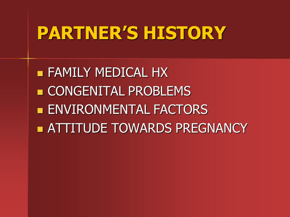 PARTNER'S HISTORY FAMILY MEDICAL HX CONGENITAL PROBLEMS