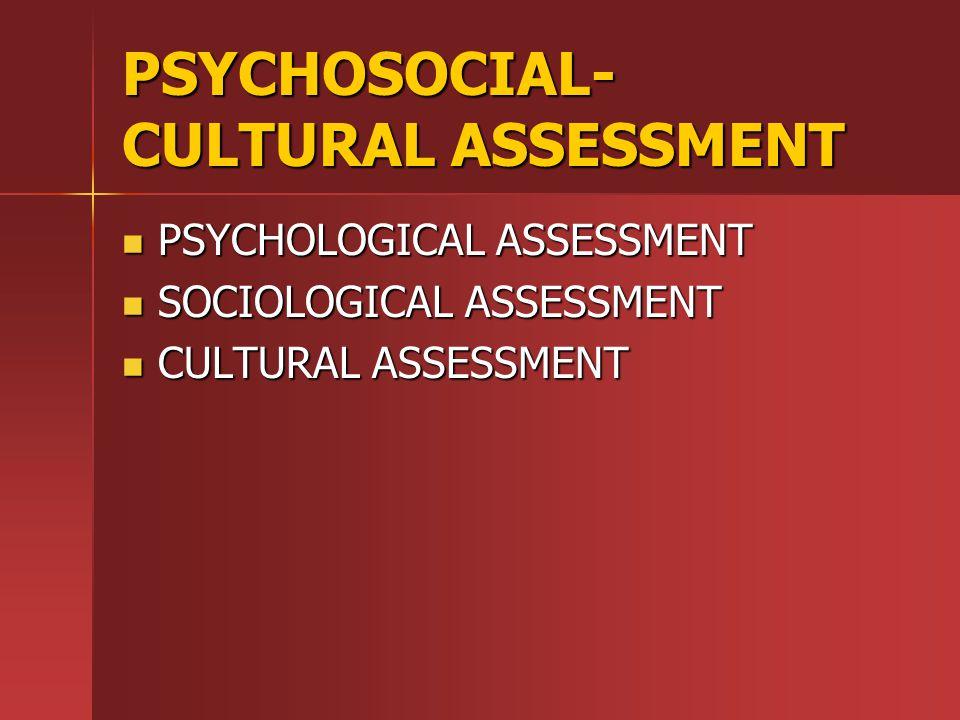 PSYCHOSOCIAL-CULTURAL ASSESSMENT