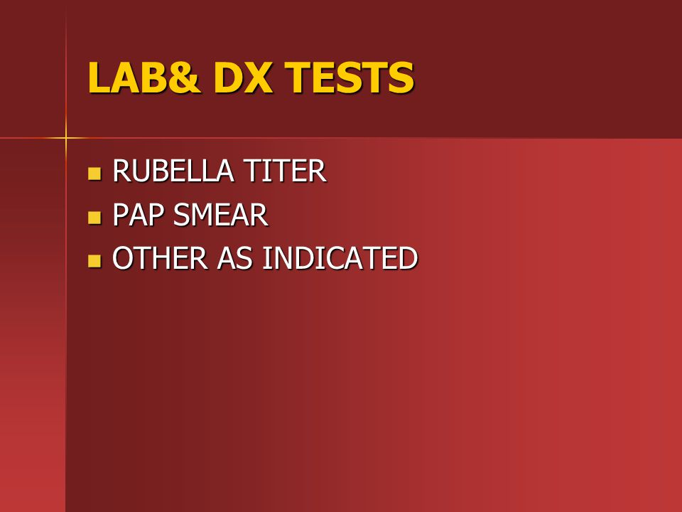 LAB& DX TESTS RUBELLA TITER PAP SMEAR OTHER AS INDICATED