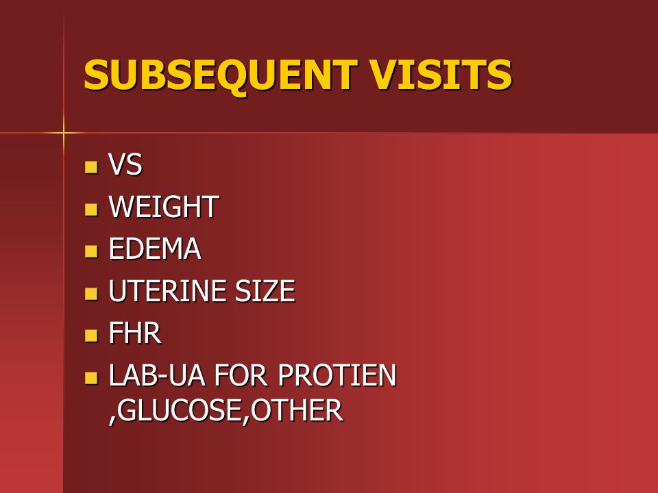 SUBSEQUENT VISITS VS WEIGHT EDEMA UTERINE SIZE FHR