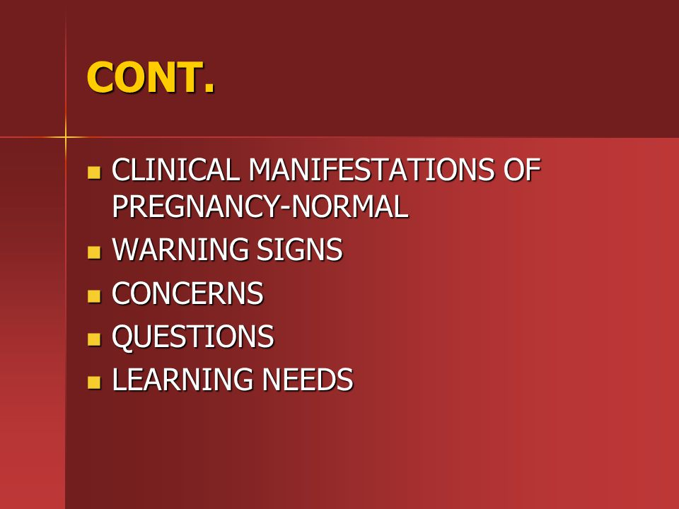 CONT. CLINICAL MANIFESTATIONS OF PREGNANCY-NORMAL WARNING SIGNS