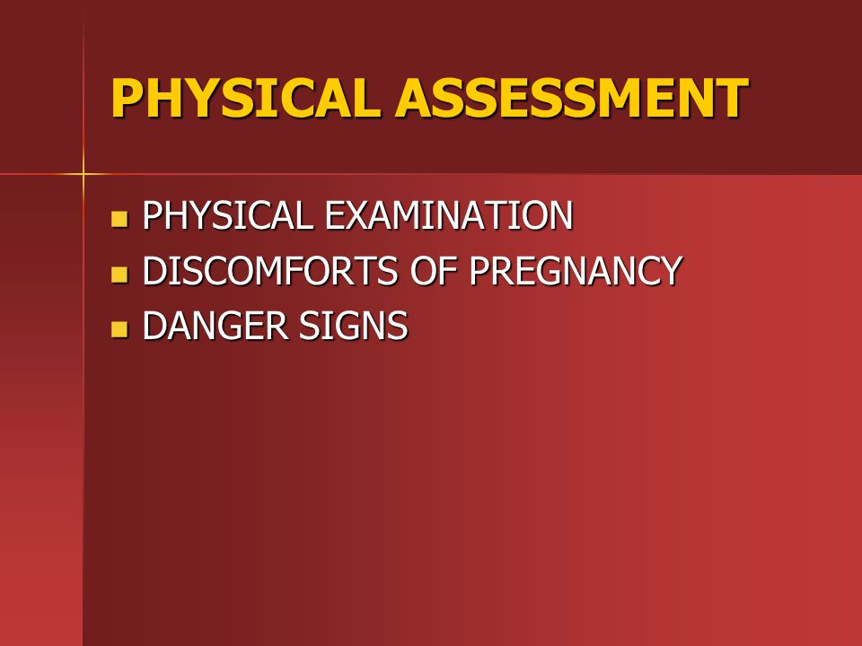 PHYSICAL ASSESSMENT PHYSICAL EXAMINATION DISCOMFORTS OF PREGNANCY