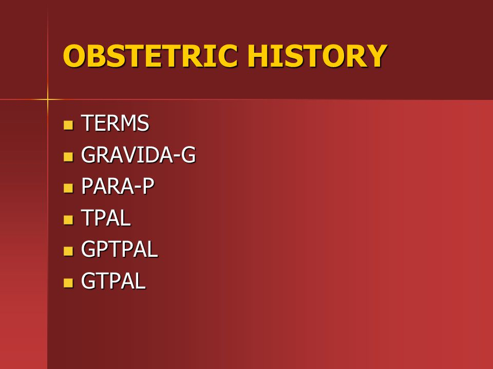 OBSTETRIC HISTORY TERMS GRAVIDA-G PARA-P TPAL GPTPAL GTPAL