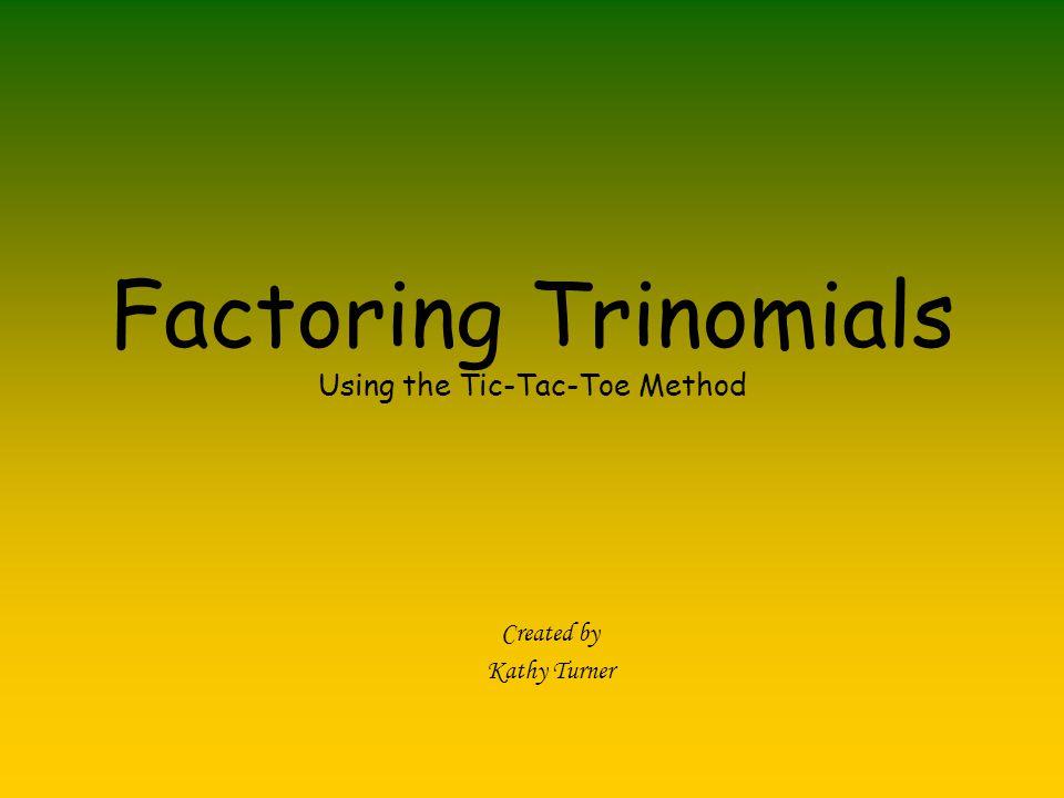 Factoring Trinomials Using the Tic-Tac-Toe Method