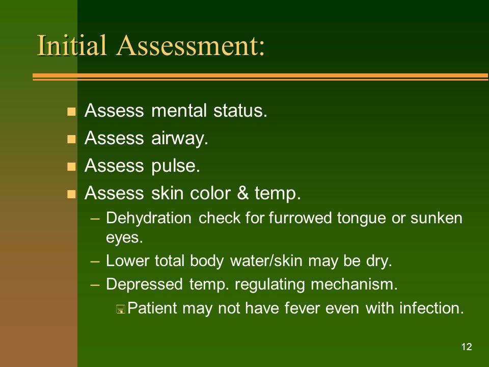 Initial Assessment: Assess mental status. Assess airway. Assess pulse.