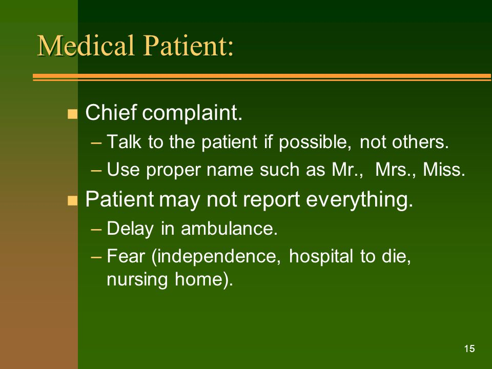 Medical Patient: Chief complaint. Patient may not report everything.