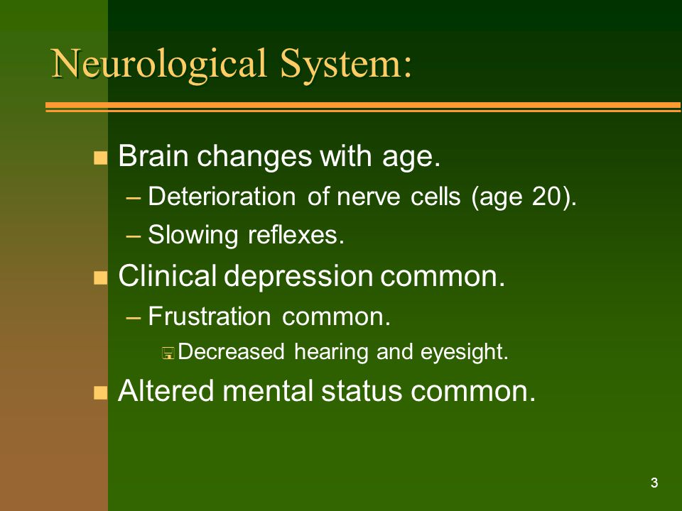 Neurological System: Brain changes with age.