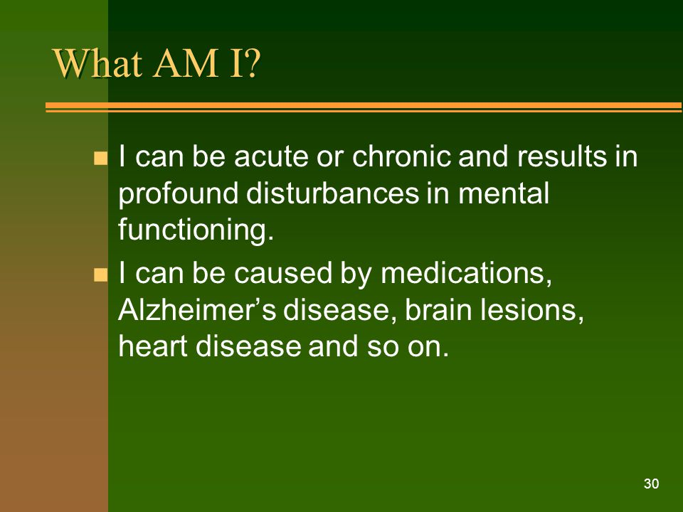 What AM I I can be acute or chronic and results in profound disturbances in mental functioning.