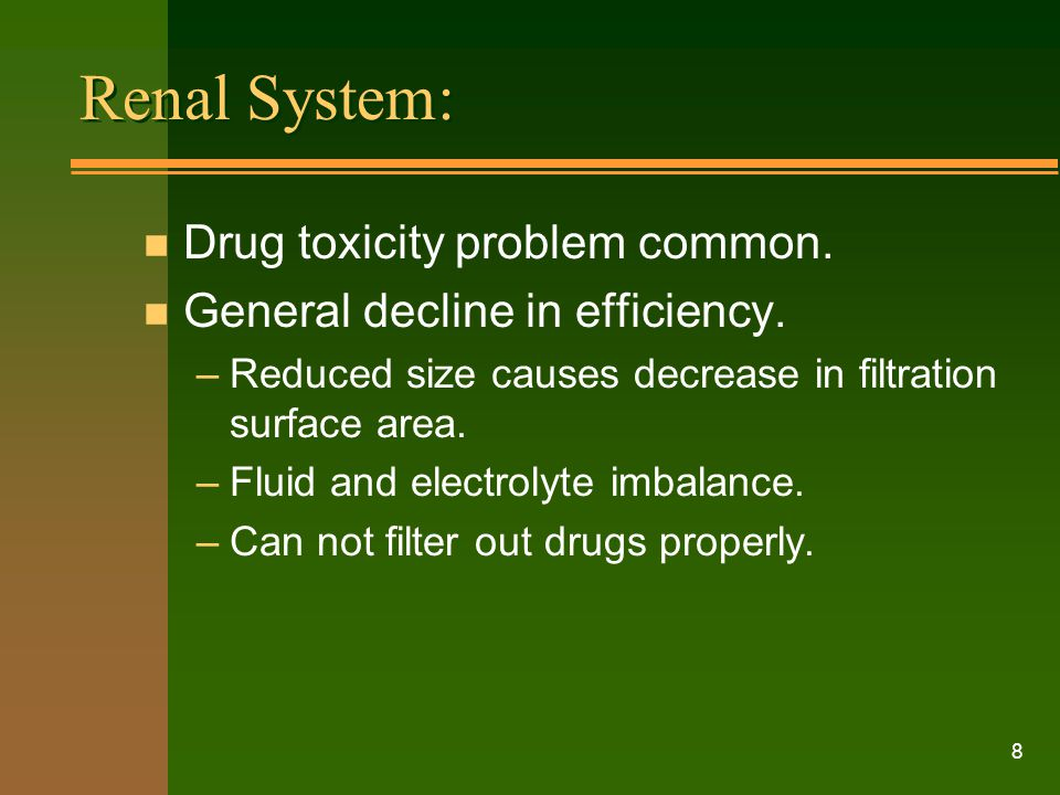 Renal System: Drug toxicity problem common.