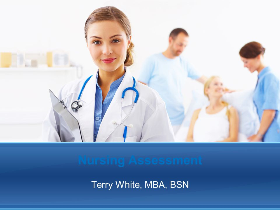 Nursing Assessment Terry White, MBA, BSN By: