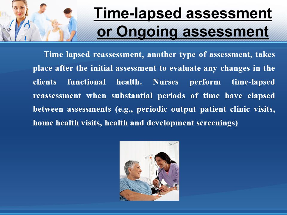 Time-lapsed assessment or Ongoing assessment