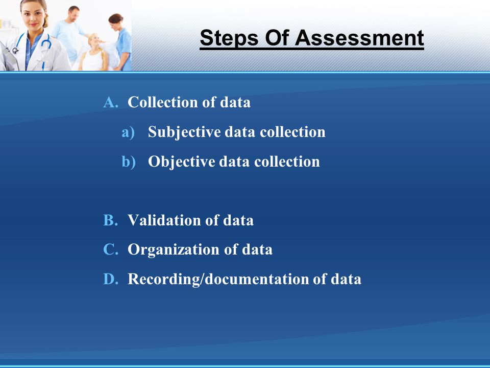 Steps Of Assessment Collection of data Subjective data collection