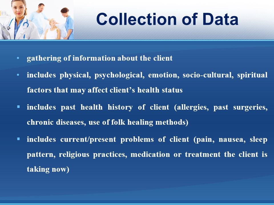 Collection of Data gathering of information about the client
