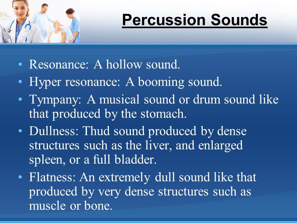 Percussion Sounds Resonance: A hollow sound.