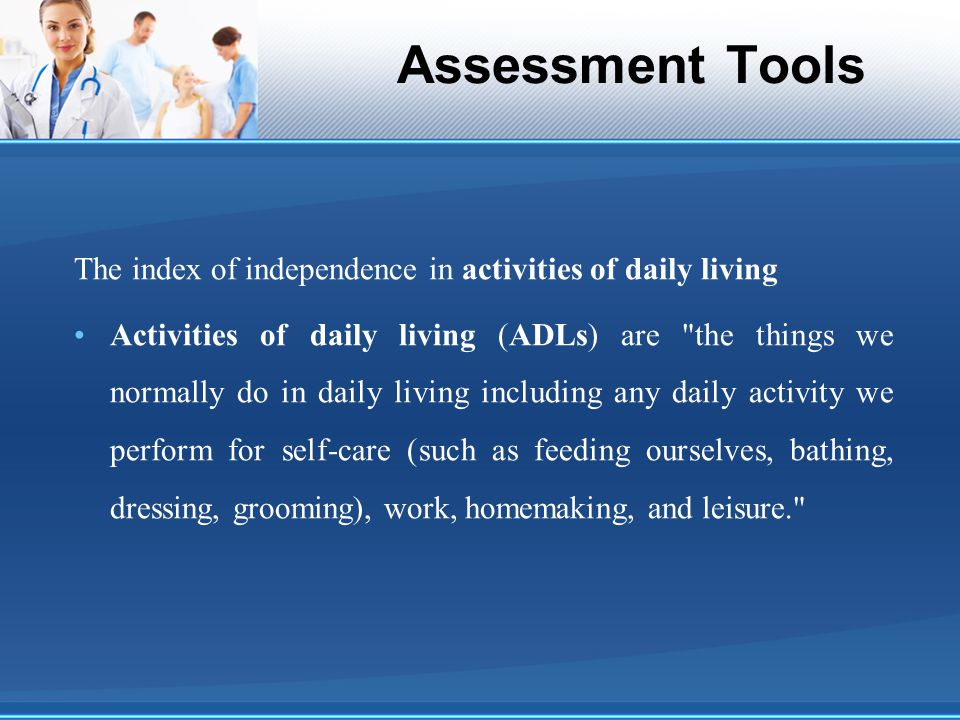 Assessment Tools The index of independence in activities of daily living.