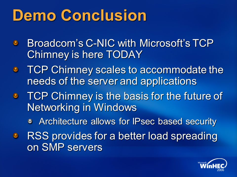 4/15/2017 5:05 AM Demo Conclusion. Broadcom's C-NIC with Microsoft's TCP Chimney is here TODAY.