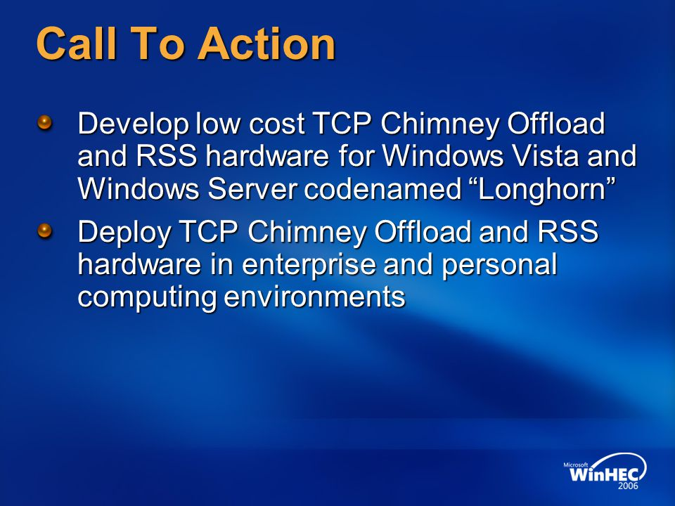 4/15/2017 5:05 AM Call To Action. Develop low cost TCP Chimney Offload and RSS hardware for Windows Vista and Windows Server codenamed Longhorn