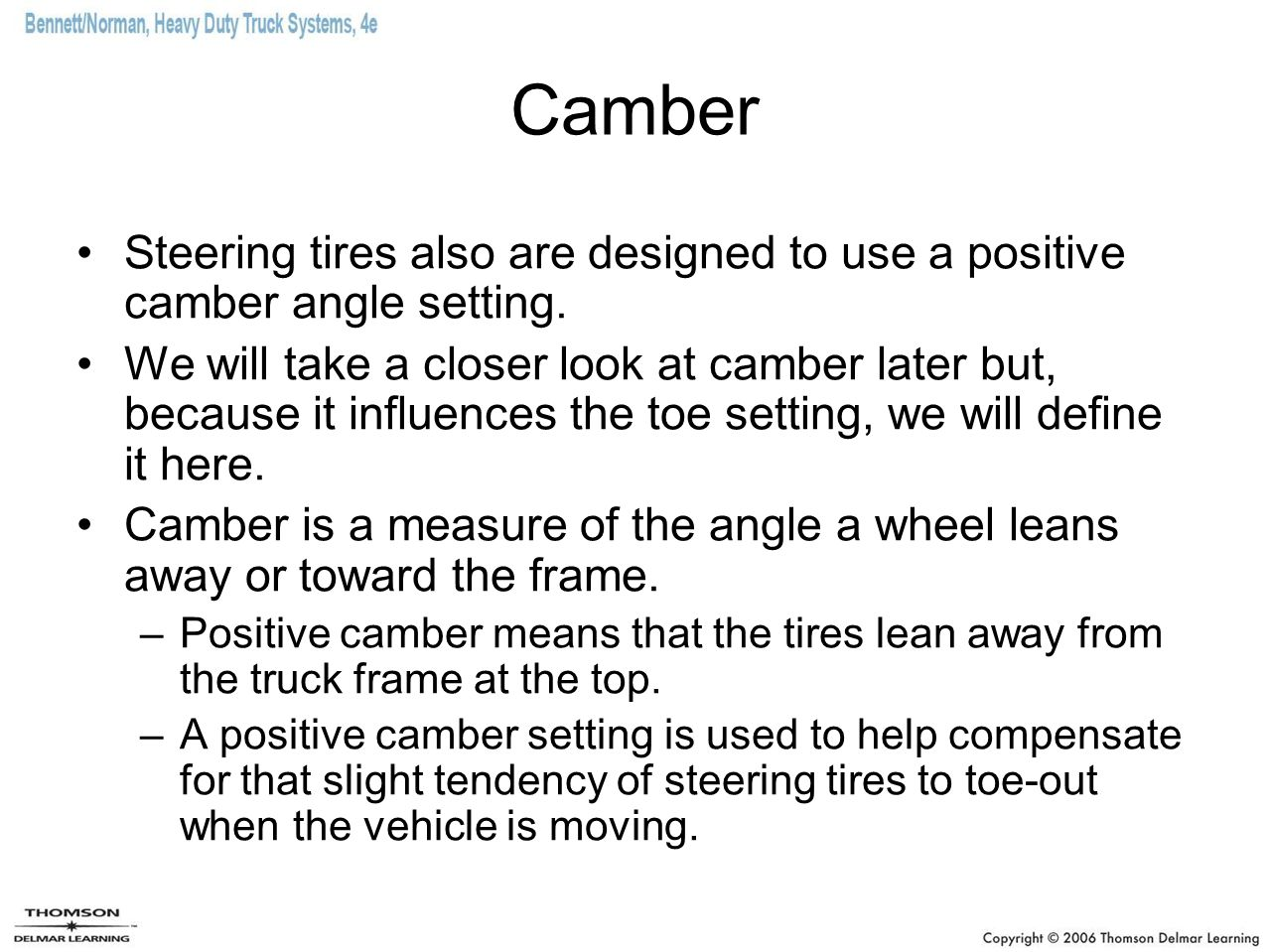 Camber Steering tires also are designed to use a positive camber angle setting.