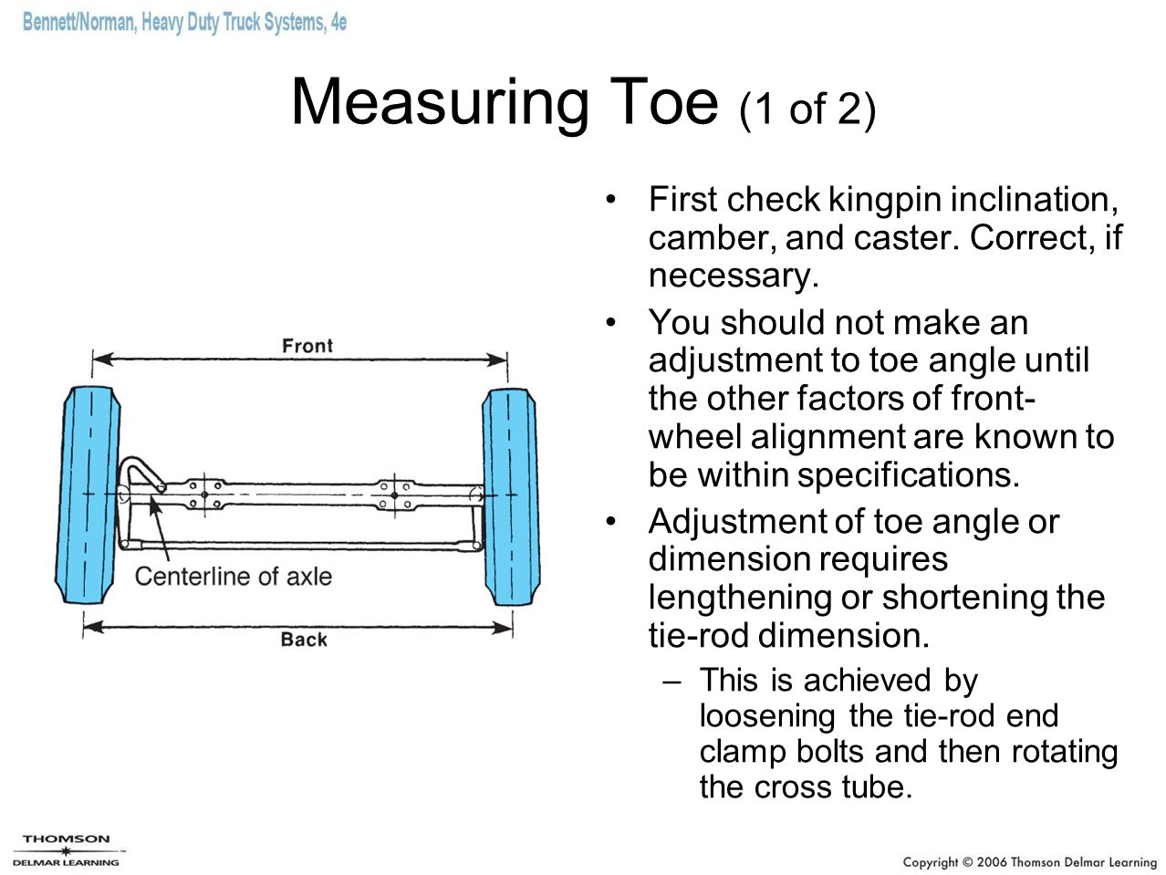 Measuring Toe (1 of 2) First check kingpin inclination, camber, and caster. Correct, if necessary.