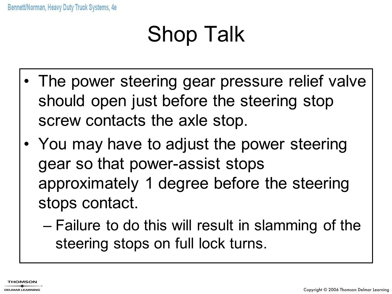 Shop Talk The power steering gear pressure relief valve should open just before the steering stop screw contacts the axle stop.