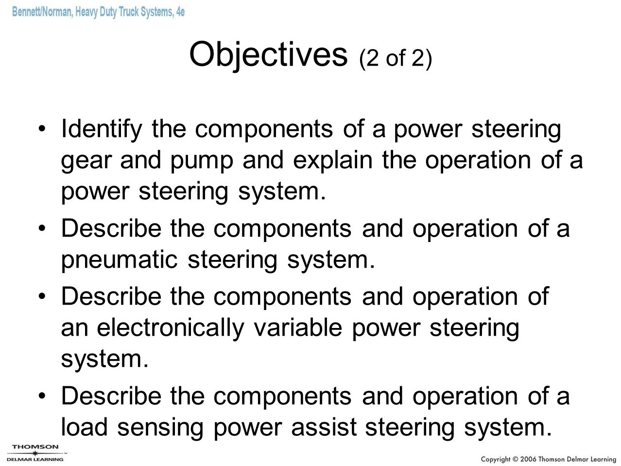 Objectives (2 of 2) Identify the components of a power steering gear and pump and explain the operation of a power steering system.