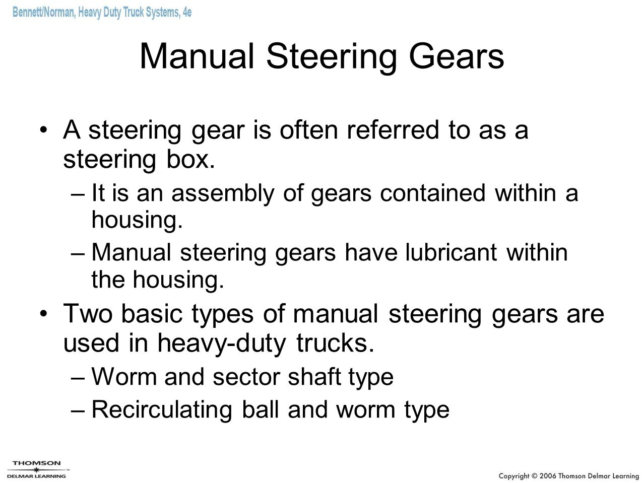 Manual Steering Gears A steering gear is often referred to as a steering box. It is an assembly of gears contained within a housing.